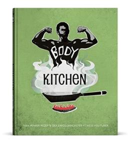 Body Kitchen - Das Fitness-Kochbuch: 100+ Power Rezepte der erfolgreichsten Fitness-YouTuber -