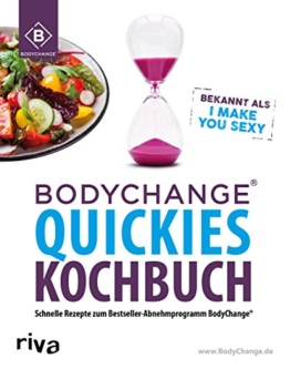 BodyChange® Quickies Kochbuch: Schnelle Rezepte zum Bestseller-Abnehmprogramm BodyChange® - I make you sexy -